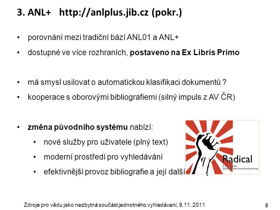 Zdroje pro vědu jako nezbytná součást jednotného vyhledávaní, 9.11. 2011 8 3. ANL+ http://anlplus.jib.cz (pokr.) porovnání mezi tradiční bází ANL01 a
