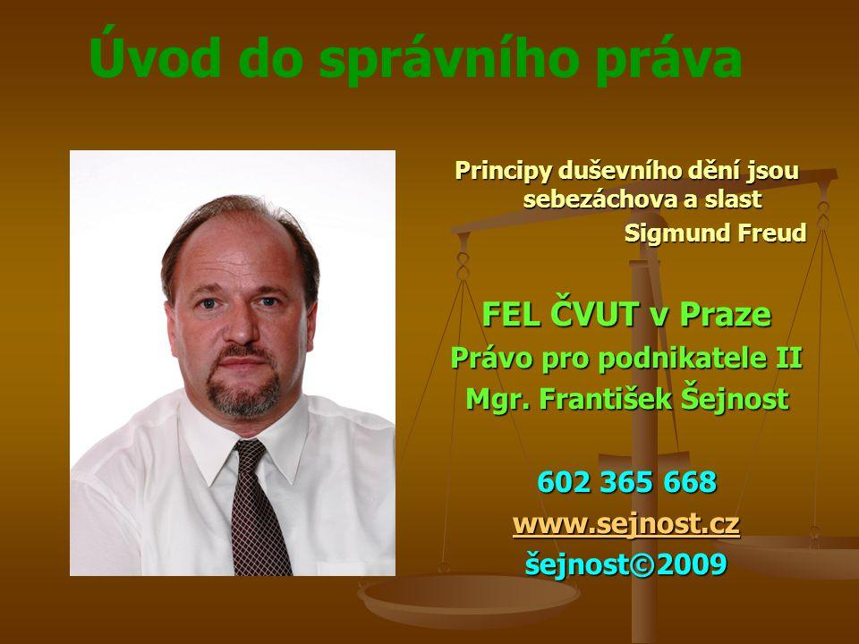 Úvod do správního práva Principy duševního dění jsou sebezáchova a slast Sigmund Freud FEL ČVUT v Praze Právo pro podnikatele II Mgr. František Šejnos