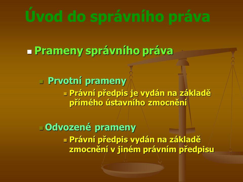 Úvod do správního práva Prameny správního práva Prameny správního práva Prvotní prameny Prvotní prameny Právní předpis je vydán na základě přímého úst