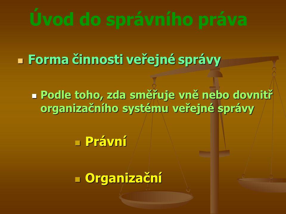 Úvod do správního práva Forma činnosti veřejné správy Forma činnosti veřejné správy Podle toho, zda směřuje vně nebo dovnitř organizačního systému veř