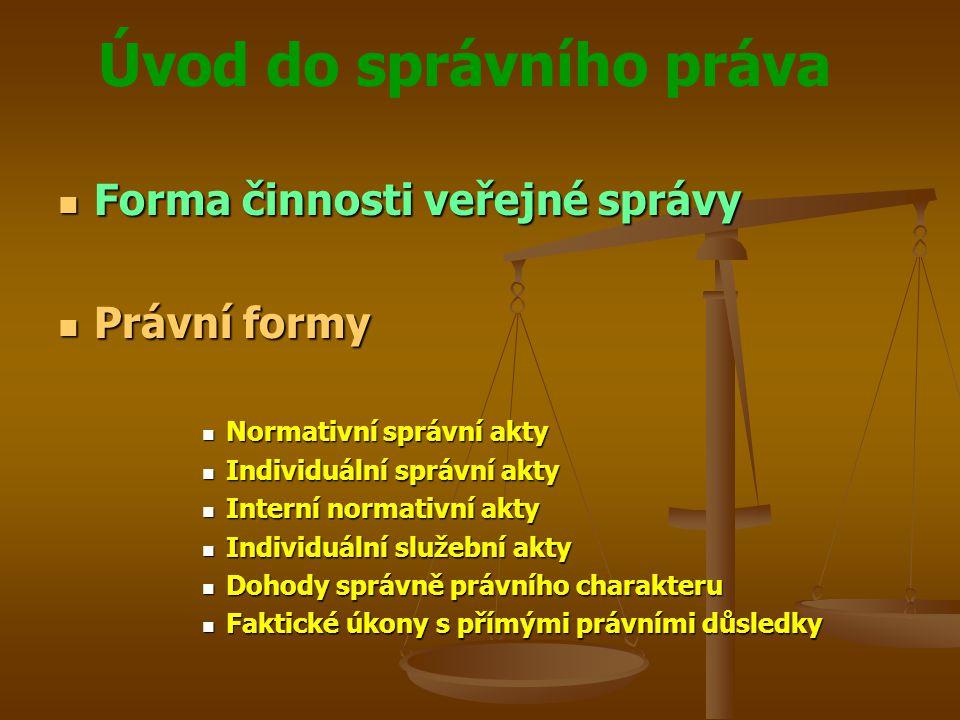 Úvod do správního práva Forma činnosti veřejné správy Forma činnosti veřejné správy Právní formy Právní formy Normativní správní akty Normativní správ