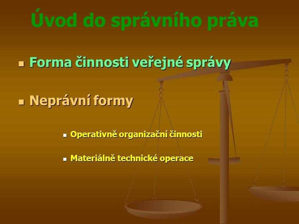 Úvod do správního práva Forma činnosti veřejné správy Forma činnosti veřejné správy Neprávní formy Neprávní formy Operativně organizační činnosti Oper