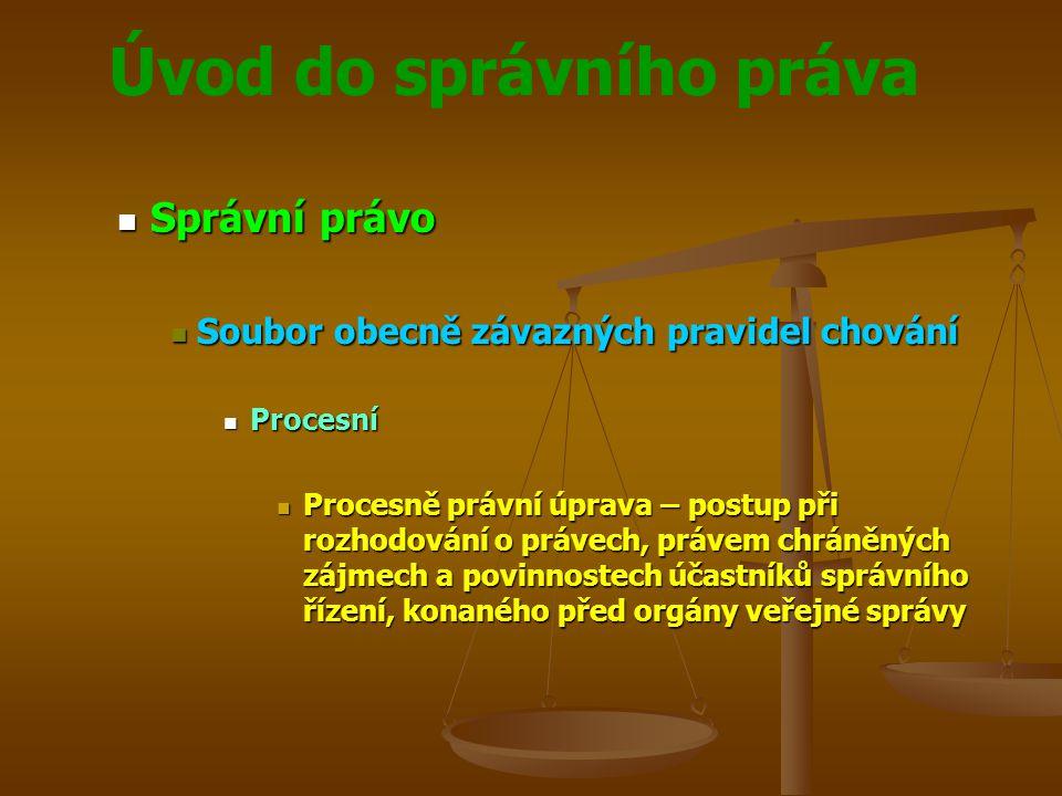 Úvod do správního práva Správní právo Správní právo Soubor obecně závazných pravidel chování Soubor obecně závazných pravidel chování Procesní Procesn