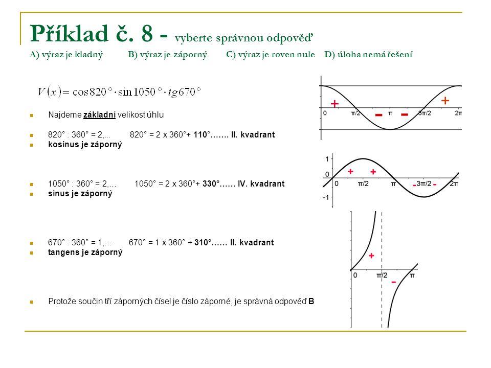 Příklad č. 8 - vyberte správnou odpověď A) výraz je kladnýB) výraz je zápornýC) výraz je roven nuleD) úloha nemá řešení Najdeme základní velikost úhlu