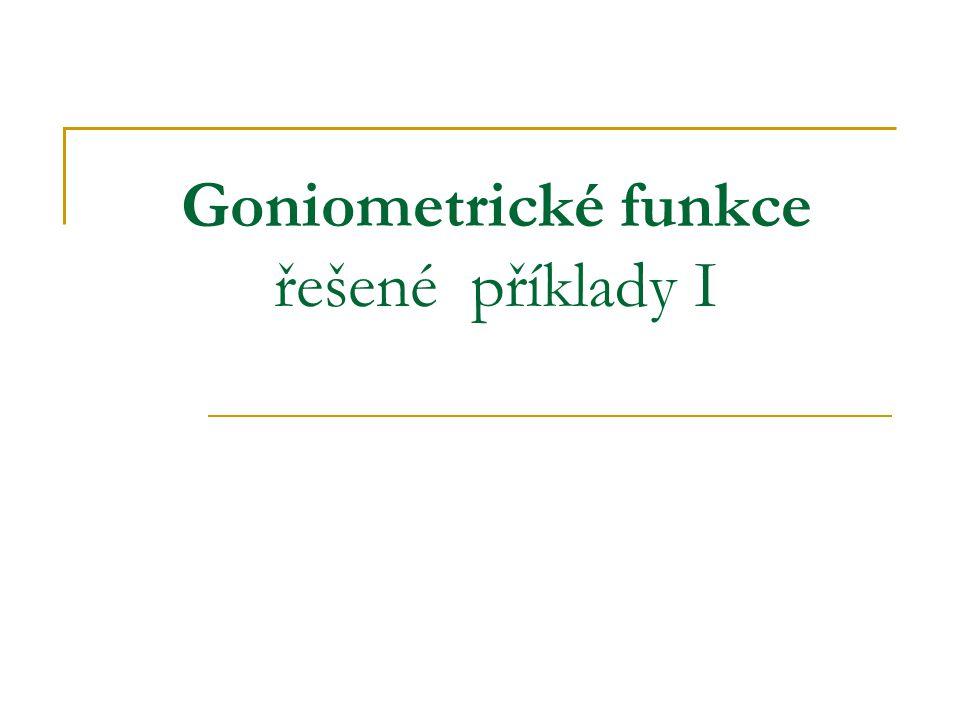 Goniometrické funkce řešené příklady I