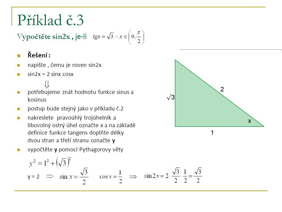 Příklad č.3 Vypočtěte sin2x, je-li Řešení : napište, čemu je roven sin2x sin2x = 2 sinx cosx potřebujeme znát hodnotu funkce sinus a kosinus postup bu
