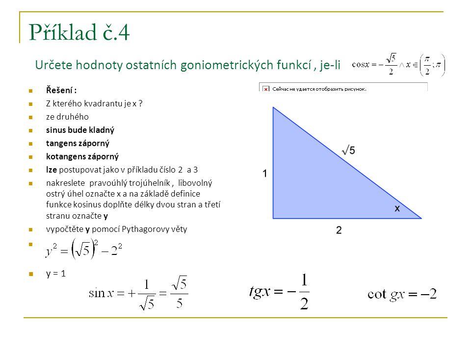Příklad č.5 Určete cos 2x, je-li Řešení : kotangens je záporný a sinus je zároveň kladný, určete ze kterého kvadrantu je x ze čtvrtého sinus bude záporný tangens bude záporný kosinus bude kladný lze postupovat jako v příkladu číslo 4 vypočtěte y pomocí Pythagorovy věty y = 5 které funkce budeme potřebovat k výpočtu cos2x ?