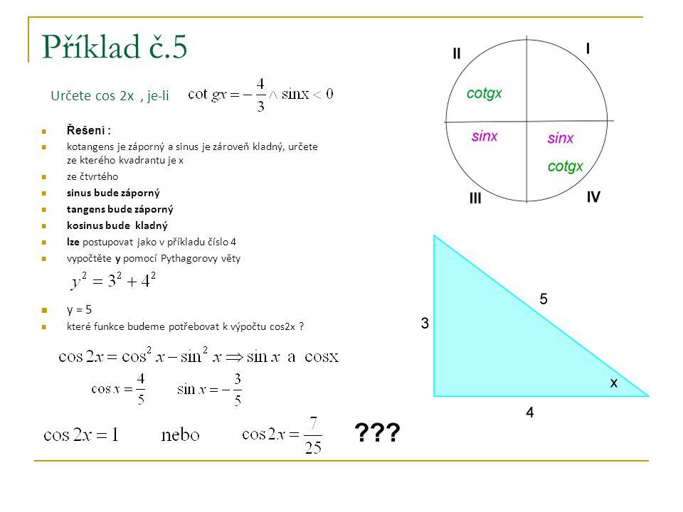 Příklad č.5 Určete cos 2x, je-li Řešení : kotangens je záporný a sinus je zároveň kladný, určete ze kterého kvadrantu je x ze čtvrtého sinus bude zápo