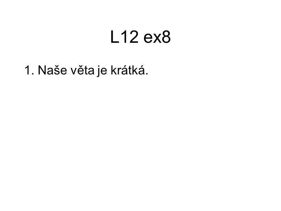 L12 ex8 1. Naše věta je krátká.