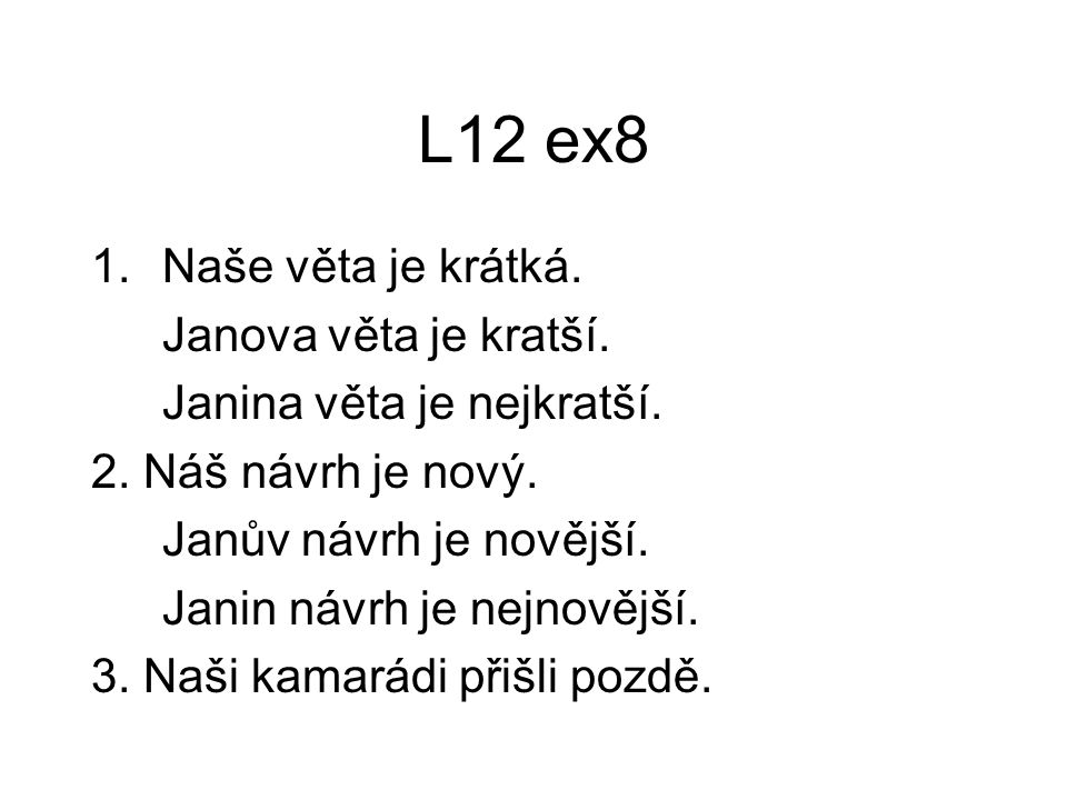 L12 ex8 1.Naše věta je krátká. Janova věta je kratší.
