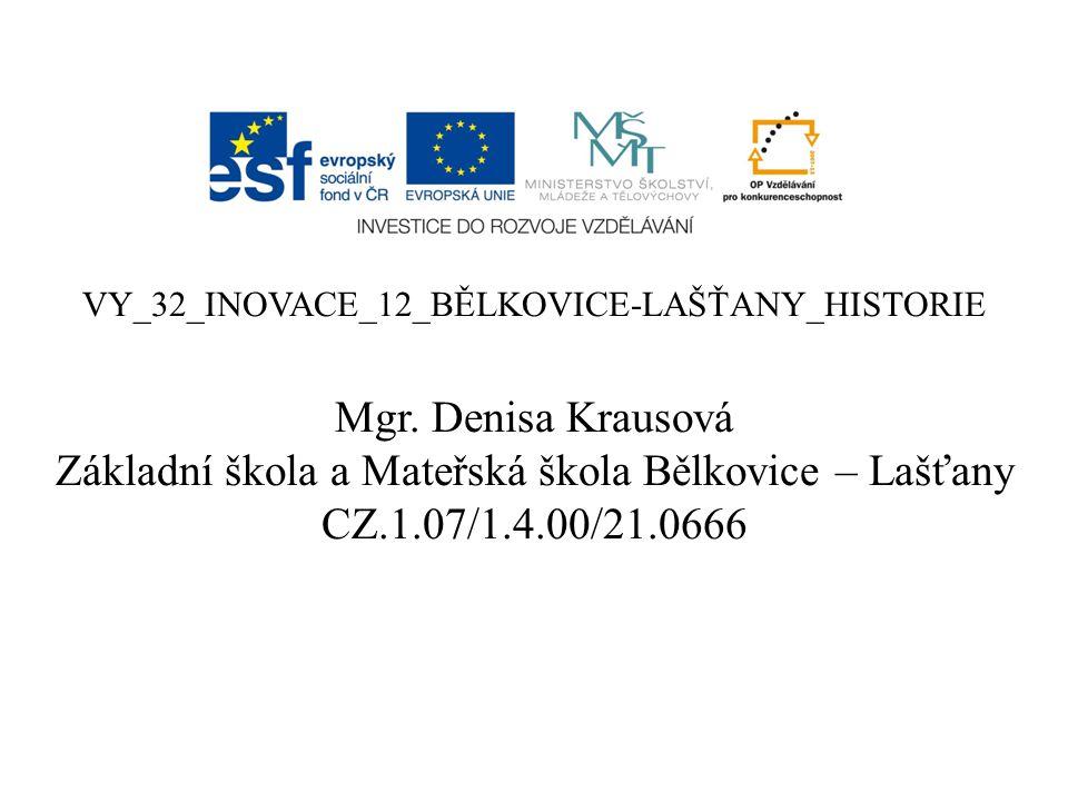VY_32_INOVACE_12_BĚLKOVICE-LAŠŤANY_HISTORIE Mgr. Denisa Krausová Základní škola a Mateřská škola Bělkovice – Lašťany CZ.1.07/1.4.00/21.0666