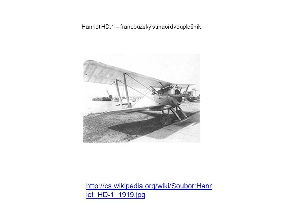 Hanriot HD.1 – francouzský stíhací dvouplošník http://cs.wikipedia.org/wiki/Soubor:Hanr iot_HD-1_1919.jpg