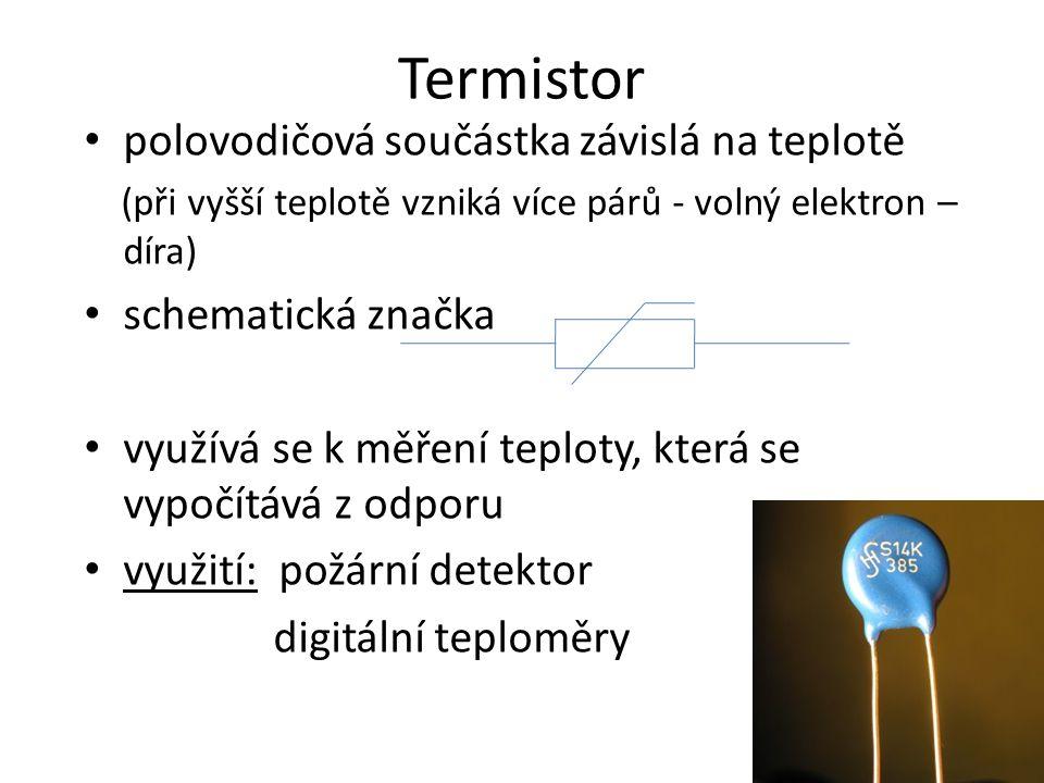 Termistor polovodičová součástka závislá na teplotě (při vyšší teplotě vzniká více párů - volný elektron – díra) schematická značka využívá se k měřen