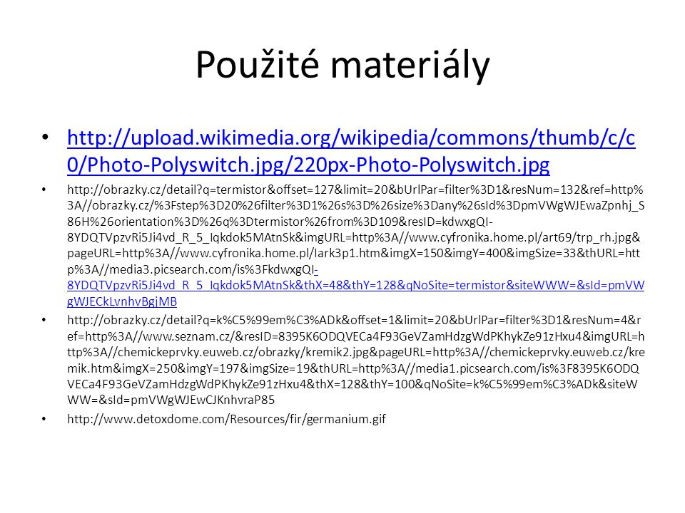 Použité materiály http://upload.wikimedia.org/wikipedia/commons/thumb/c/c 0/Photo-Polyswitch.jpg/220px-Photo-Polyswitch.jpg http://upload.wikimedia.or