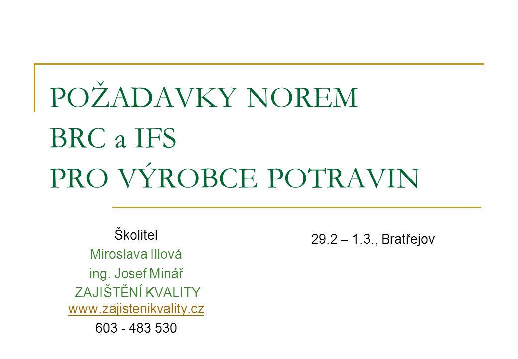 POŽADAVKY NOREM BRC a IFS PRO VÝROBCE POTRAVIN Školitel Miroslava Illová ing. Josef Minář ZAJIŠTĚNÍ KVALITY www.zajistenikvality.cz www.zajistenikvali
