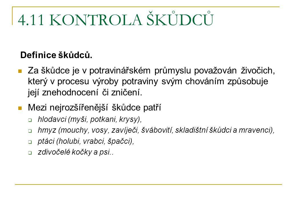 4.11 KONTROLA ŠKŮDCŮ Definice škůdců. Za škůdce je v potravinářském průmyslu považován živočich, který v procesu výroby potraviny svým chováním způsob