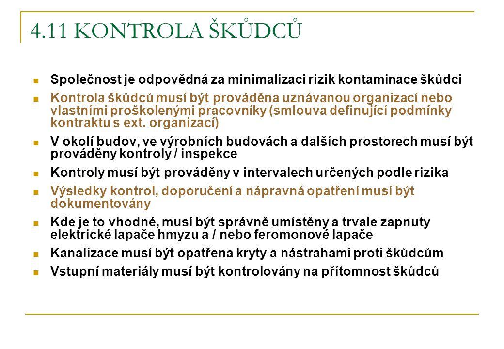 4.11 KONTROLA ŠKŮDCŮ Společnost je odpovědná za minimalizaci rizik kontaminace škůdci Kontrola škůdců musí být prováděna uznávanou organizací nebo vla
