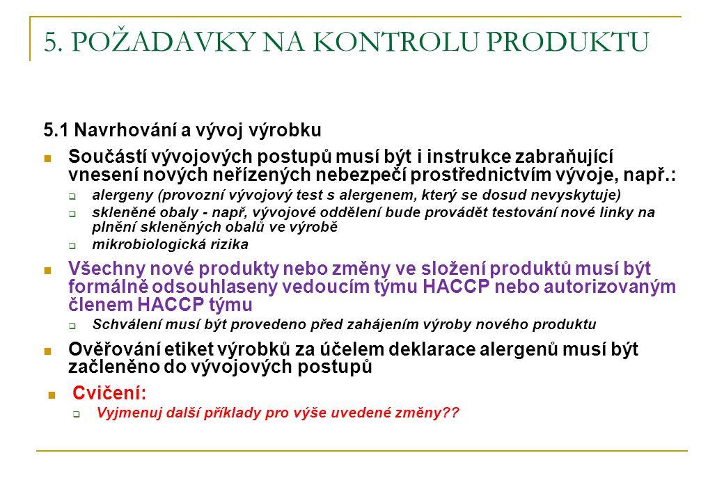 5. POŽADAVKY NA KONTROLU PRODUKTU 5.1 Navrhování a vývoj výrobku Součástí vývojových postupů musí být i instrukce zabraňující vnesení nových neřízenýc