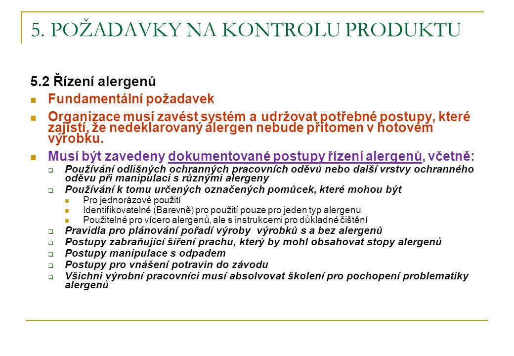 5. POŽADAVKY NA KONTROLU PRODUKTU 5.2 Řízení alergenů Fundamentální požadavek Organizace musí zavést systém a udržovat potřebné postupy, které zajistí