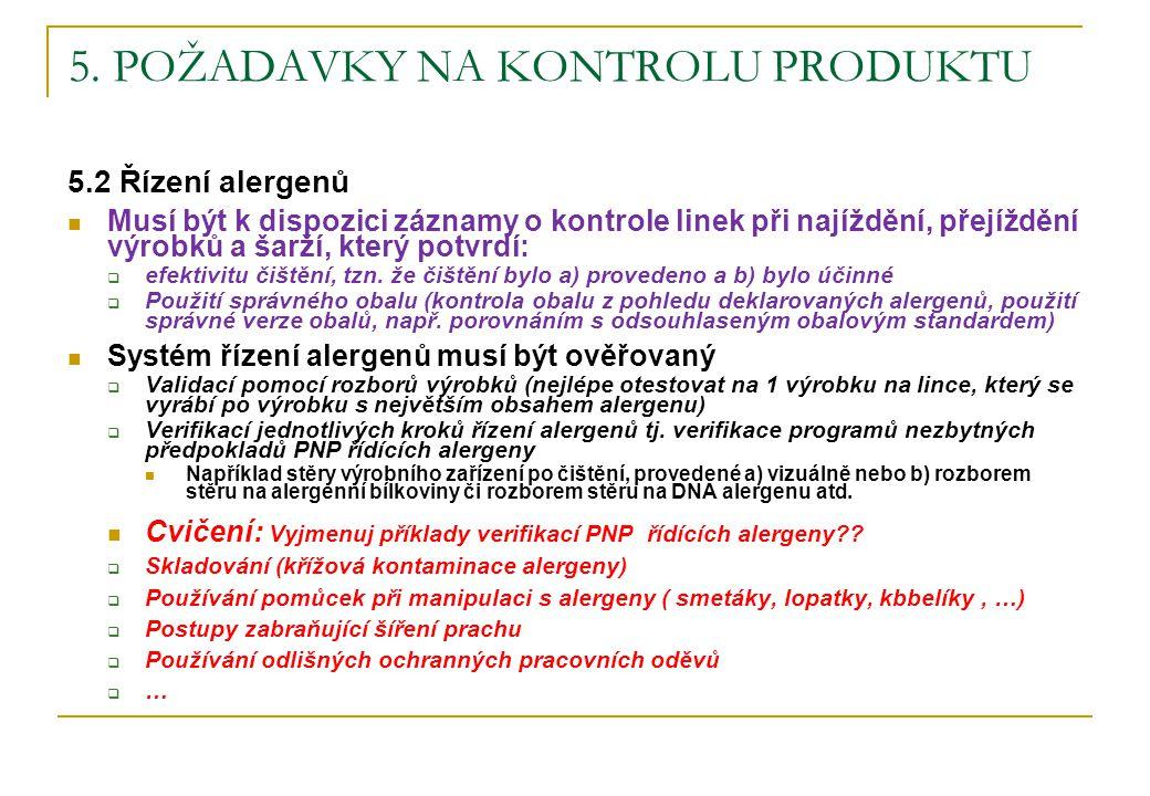 5. POŽADAVKY NA KONTROLU PRODUKTU 5.2 Řízení alergenů Musí být k dispozici záznamy o kontrole linek při najíždění, přejíždění výrobků a šarží, který p