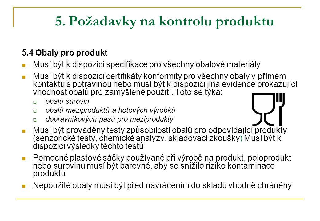 5. Požadavky na kontrolu produktu 5.4 Obaly pro produkt Musí být k dispozici specifikace pro všechny obalové materiály Musí být k dispozici certifikát