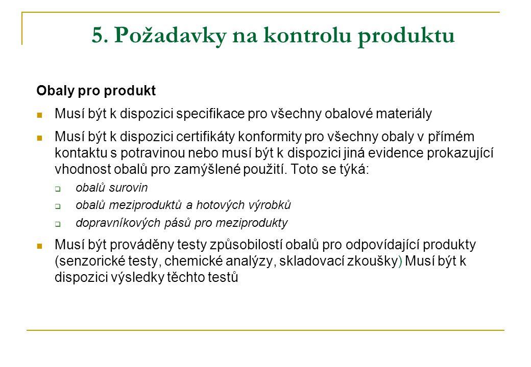 5. Požadavky na kontrolu produktu Obaly pro produkt Musí být k dispozici specifikace pro všechny obalové materiály Musí být k dispozici certifikáty ko