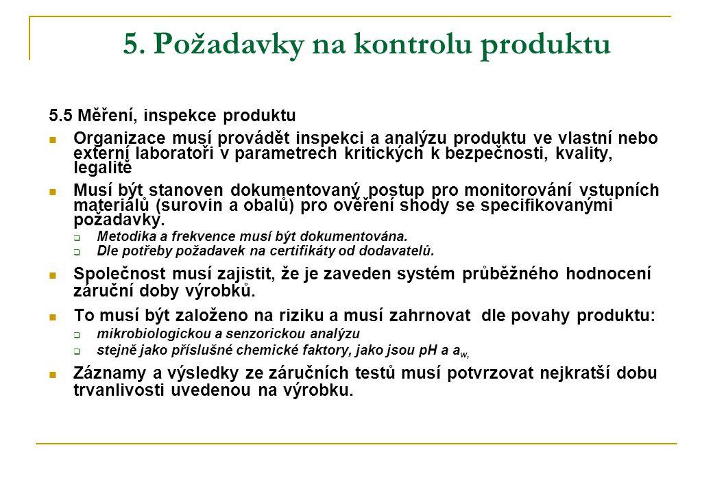 5. Požadavky na kontrolu produktu 5.5 Měření, inspekce produktu Organizace musí provádět inspekci a analýzu produktu ve vlastní nebo externí laboratoř