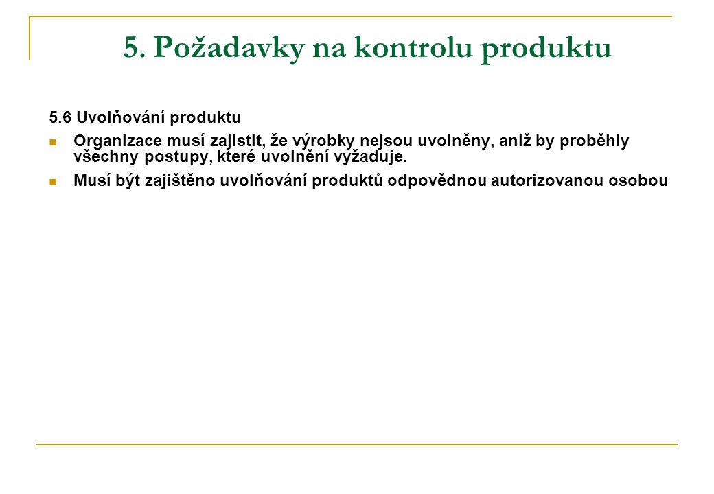 5. Požadavky na kontrolu produktu 5.6 Uvolňování produktu Organizace musí zajistit, že výrobky nejsou uvolněny, aniž by proběhly všechny postupy, kter