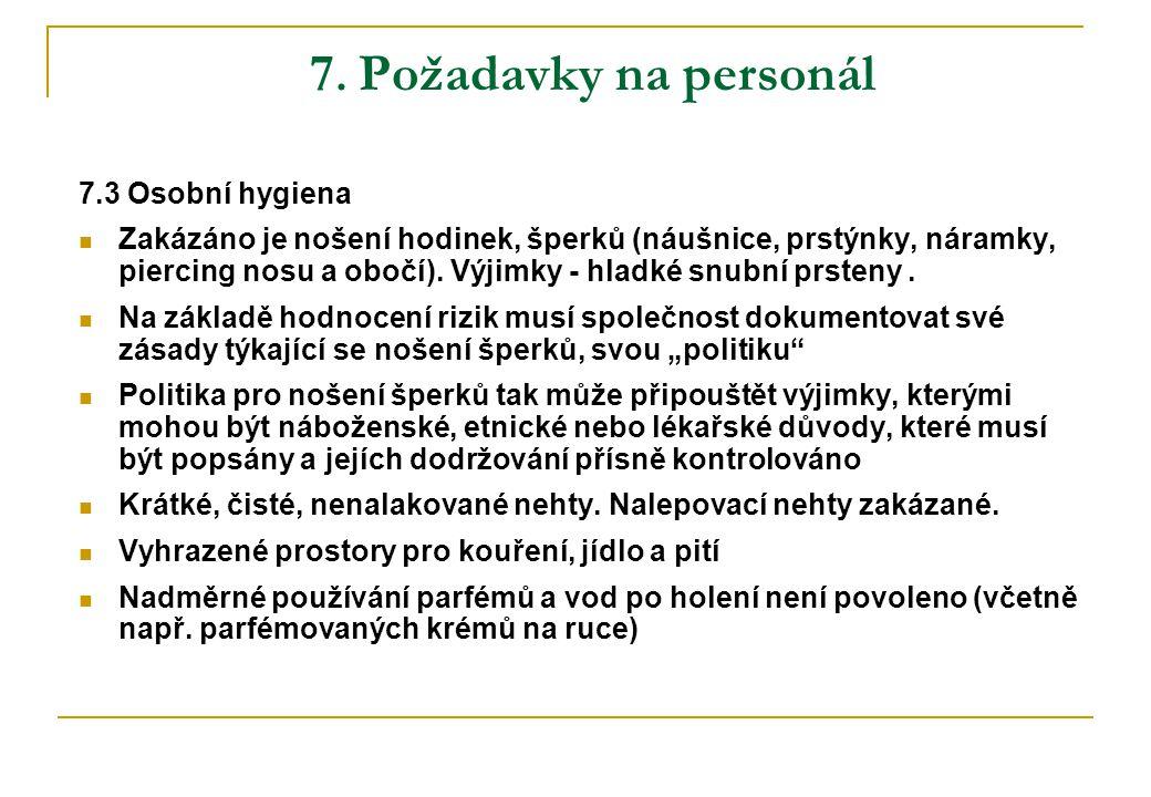 7. Požadavky na personál 7.3 Osobní hygiena Zakázáno je nošení hodinek, šperků (náušnice, prstýnky, náramky, piercing nosu a obočí). Výjimky - hladké