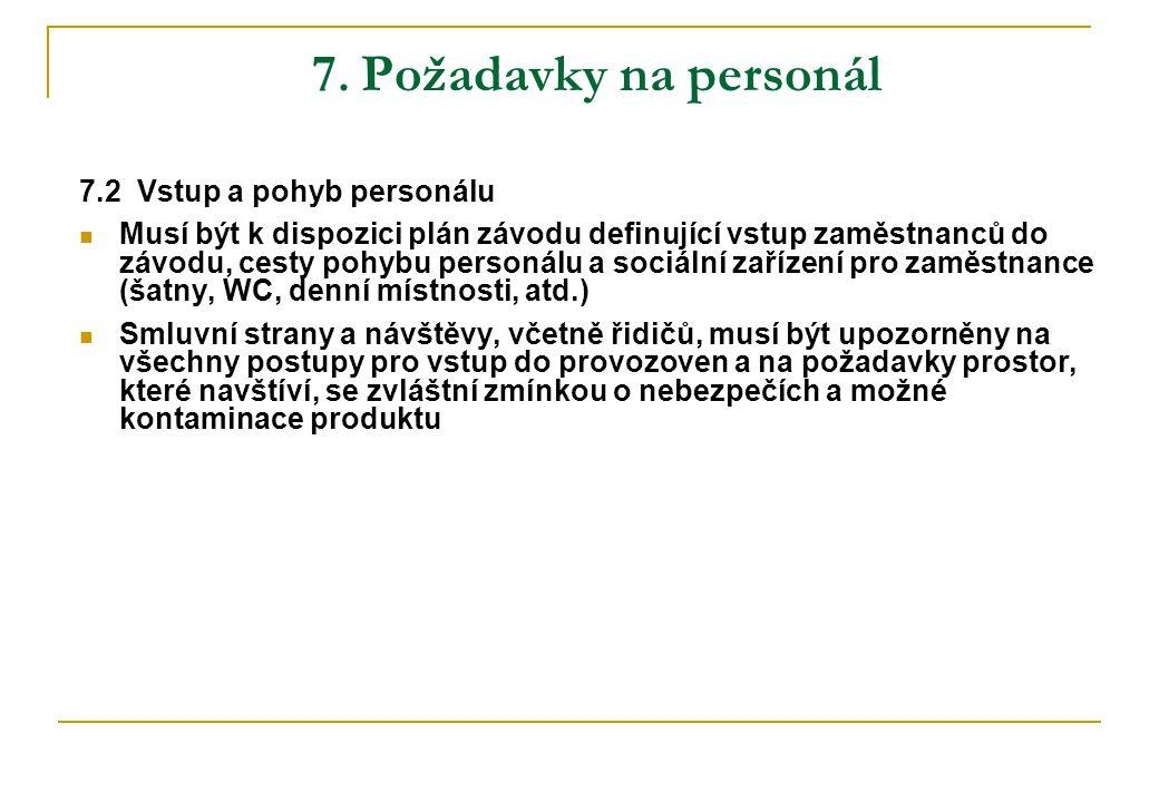 7. Požadavky na personál 7.2 Vstup a pohyb personálu Musí být k dispozici plán závodu definující vstup zaměstnanců do závodu, cesty pohybu personálu a