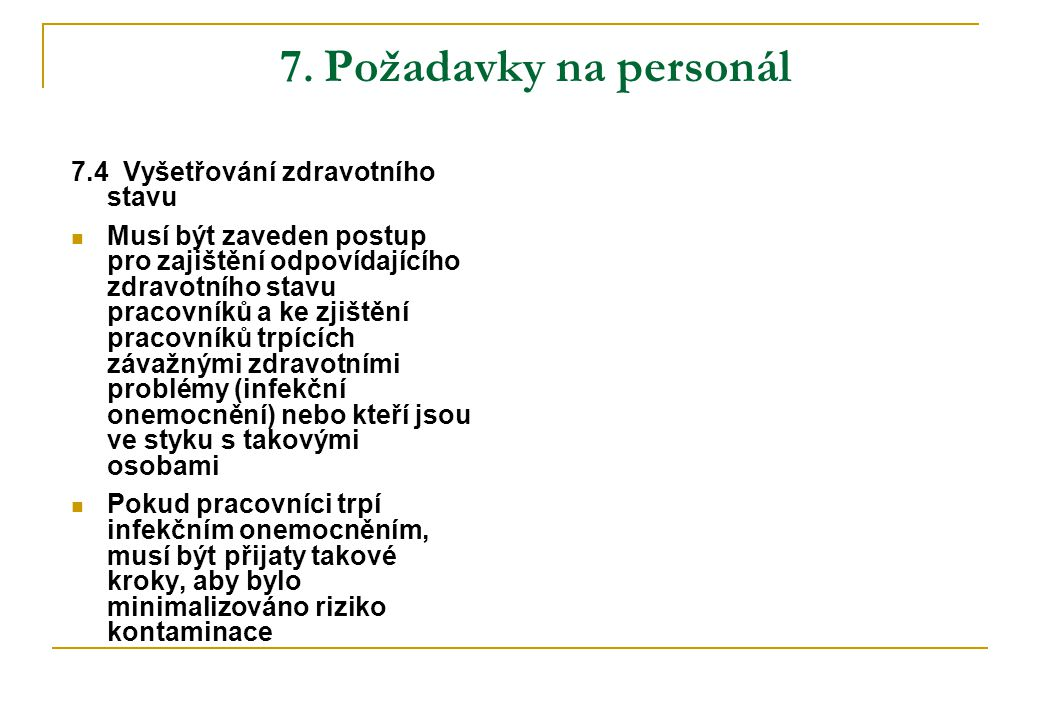 7. Požadavky na personál 7.4 Vyšetřování zdravotního stavu Musí být zaveden postup pro zajištění odpovídajícího zdravotního stavu pracovníků a ke zjiš