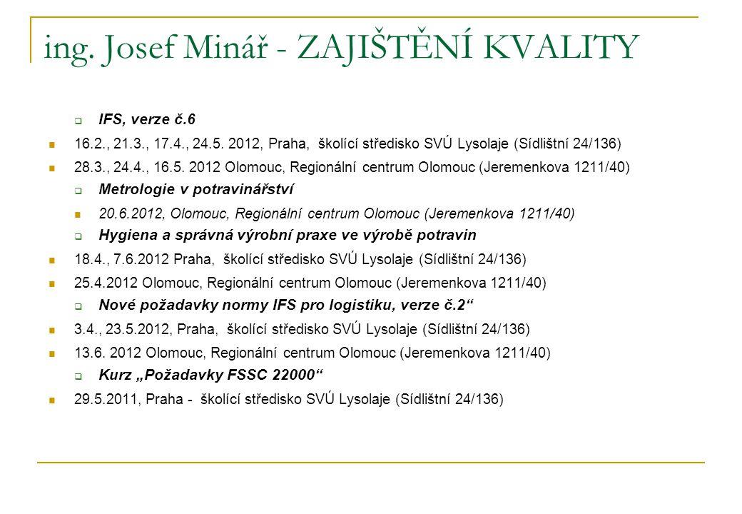 ing. Josef Minář - ZAJIŠTĚNÍ KVALITY  IFS, verze č.6 16.2., 21.3., 17.4., 24.5. 2012, Praha, školící středisko SVÚ Lysolaje (Sídlištní 24/136) 28.3.,