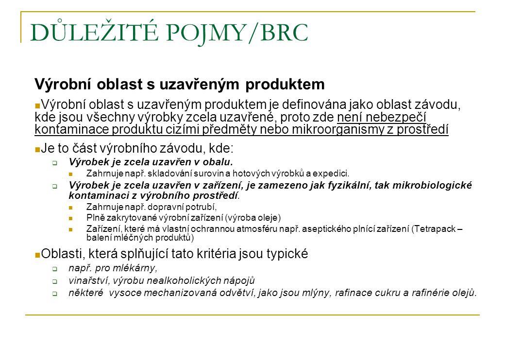 DŮLEŽITÉ POJMY/BRC Výrobní oblast s uzavřeným produktem Výrobní oblast s uzavřeným produktem je definována jako oblast závodu, kde jsou všechny výrobk