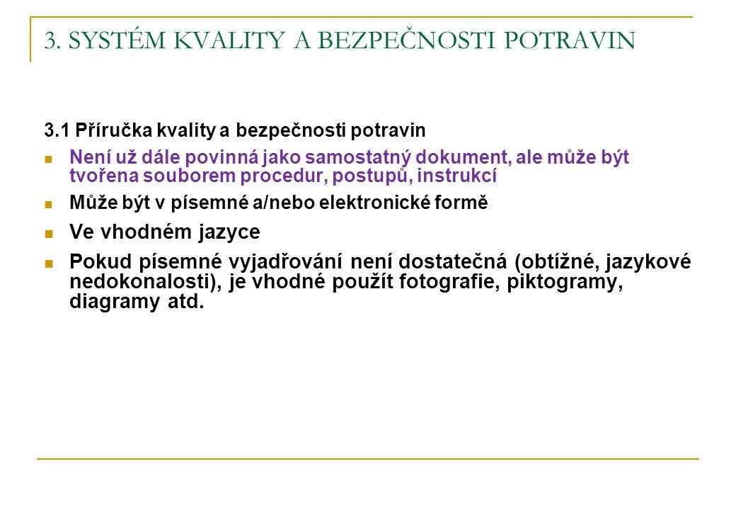 3. SYSTÉM KVALITY A BEZPEČNOSTI POTRAVIN 3.1 Příručka kvality a bezpečnosti potravin Není už dále povinná jako samostatný dokument, ale může být tvoře