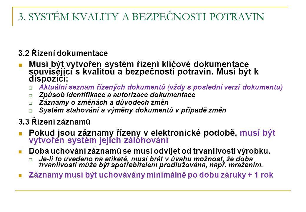 3. SYSTÉM KVALITY A BEZPEČNOSTI POTRAVIN 3.2 Řízení dokumentace Musí být vytvořen systém řízení klíčové dokumentace související s kvalitou a bezpečnos