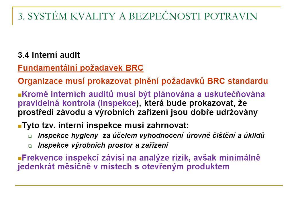 3. SYSTÉM KVALITY A BEZPEČNOSTI POTRAVIN 3.4 Interní audit Fundamentální požadavek BRC Organizace musí prokazovat plnění požadavků BRC standardu Kromě