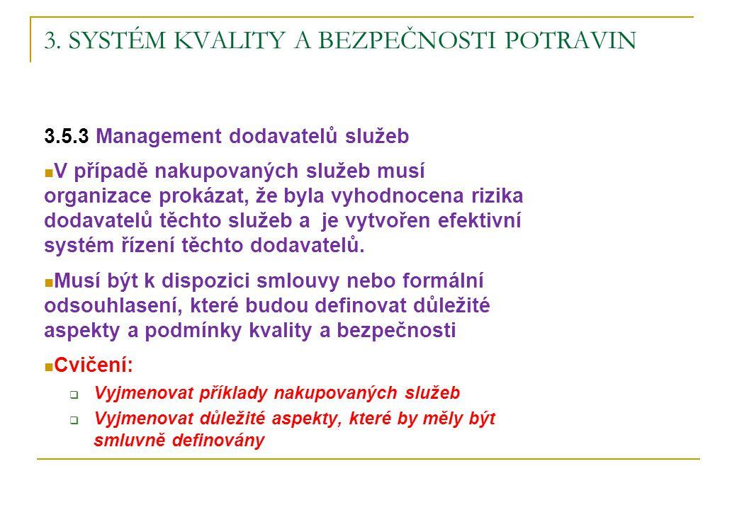 3. SYSTÉM KVALITY A BEZPEČNOSTI POTRAVIN 3.5.3 Management dodavatelů služeb V případě nakupovaných služeb musí organizace prokázat, že byla vyhodnocen