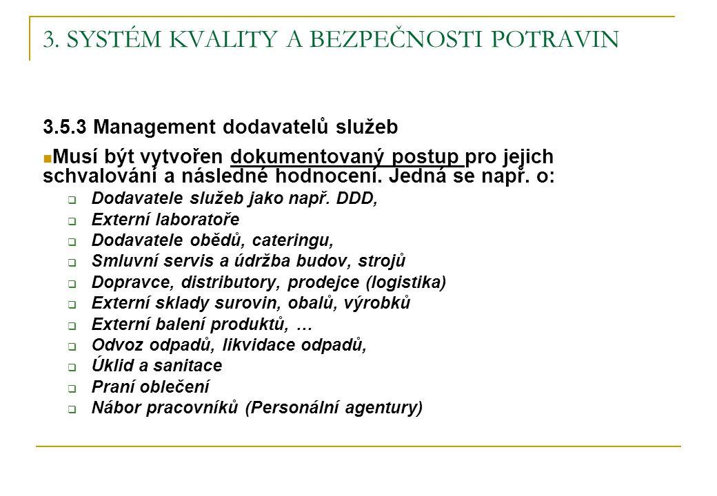 3. SYSTÉM KVALITY A BEZPEČNOSTI POTRAVIN 3.5.3 Management dodavatelů služeb Musí být vytvořen dokumentovaný postup pro jejich schvalování a následné h