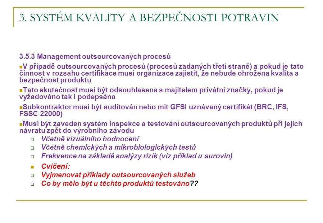 3. SYSTÉM KVALITY A BEZPEČNOSTI POTRAVIN 3.5.3 Management outsourcovaných procesů V případě outsourcovaných procesů (procesů zadaných třetí straně) a