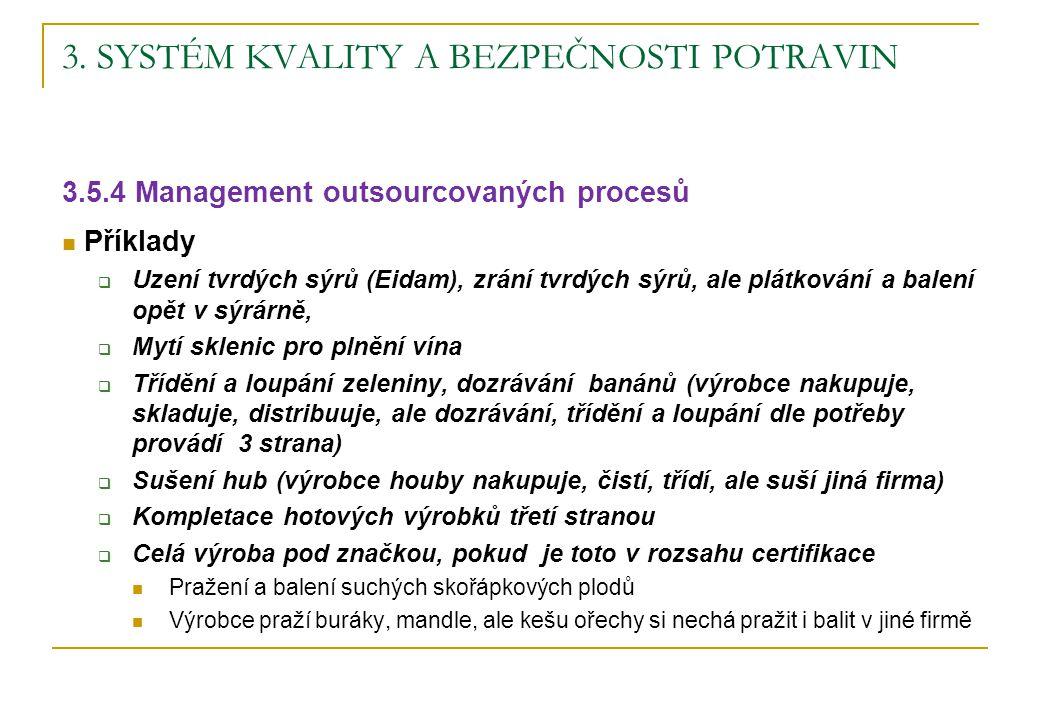 3. SYSTÉM KVALITY A BEZPEČNOSTI POTRAVIN 3.5.4 Management outsourcovaných procesů Příklady  Uzení tvrdých sýrů (Eidam), zrání tvrdých sýrů, ale plátk