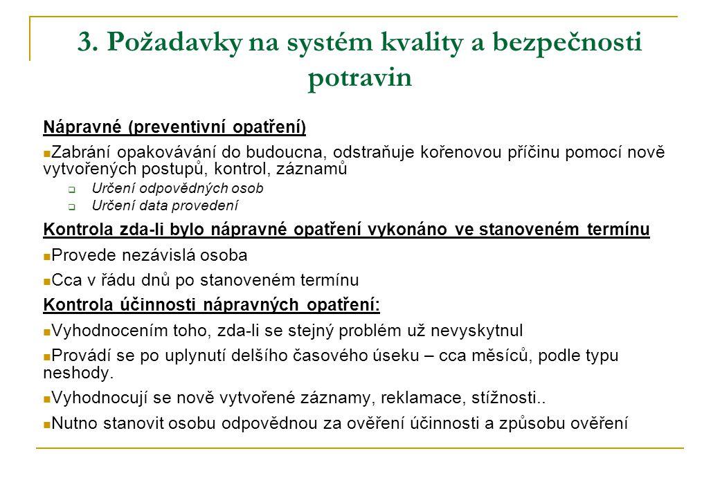 3. Požadavky na systém kvality a bezpečnosti potravin Nápravné (preventivní opatření) Zabrání opakovávání do budoucna, odstraňuje kořenovou příčinu po