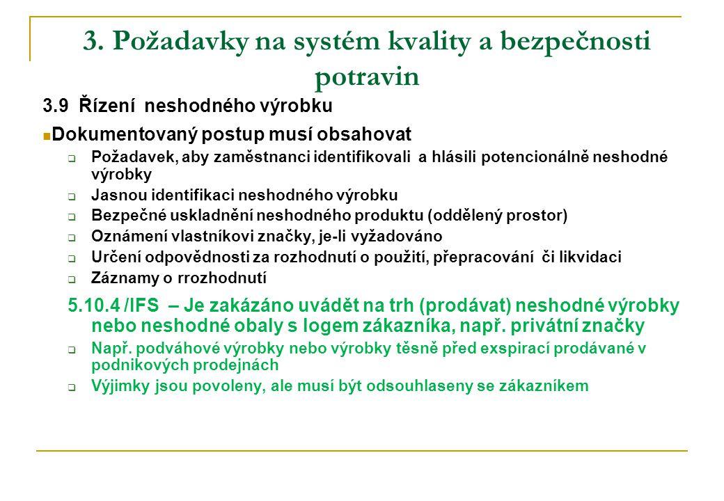 3. Požadavky na systém kvality a bezpečnosti potravin 3.9 Řízení neshodného výrobku Dokumentovaný postup musí obsahovat  Požadavek, aby zaměstnanci i