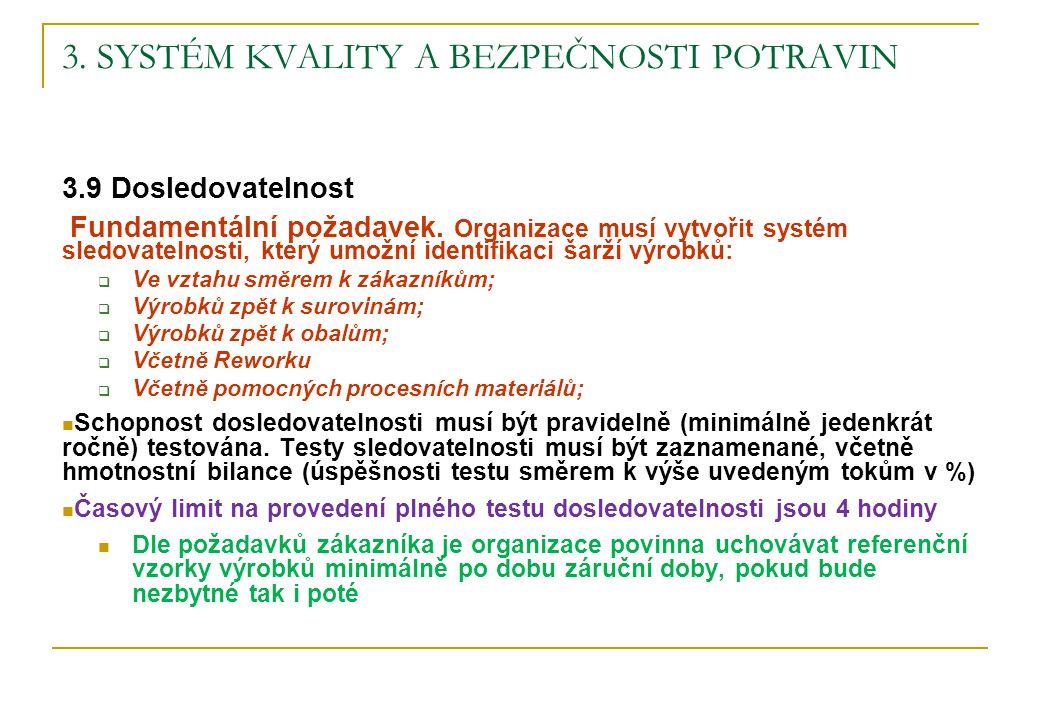 3. SYSTÉM KVALITY A BEZPEČNOSTI POTRAVIN 3.9 Dosledovatelnost Fundamentální požadavek. Organizace musí vytvořit systém sledovatelnosti, který umožní i