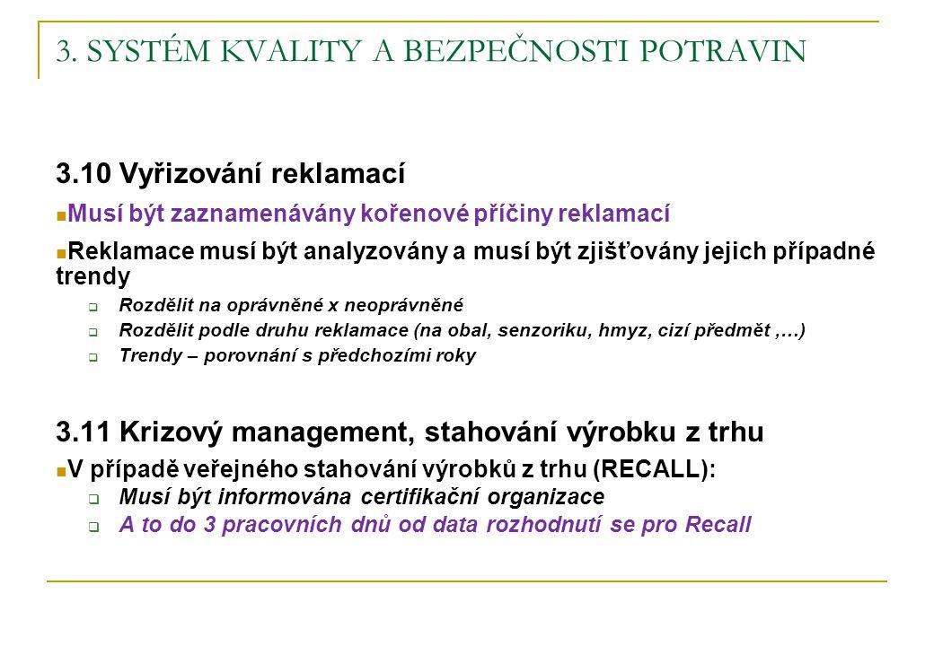3. SYSTÉM KVALITY A BEZPEČNOSTI POTRAVIN 3.10 Vyřizování reklamací Musí být zaznamenávány kořenové příčiny reklamací Reklamace musí být analyzovány a