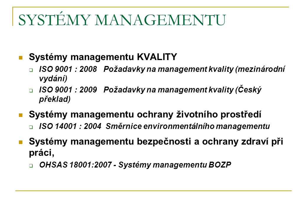 SYSTÉMY MANAGEMENTU Systémy managementu KVALITY  ISO 9001 : 2008Požadavky na management kvality (mezinárodní vydání)  ISO 9001 : 2009Požadavky na ma