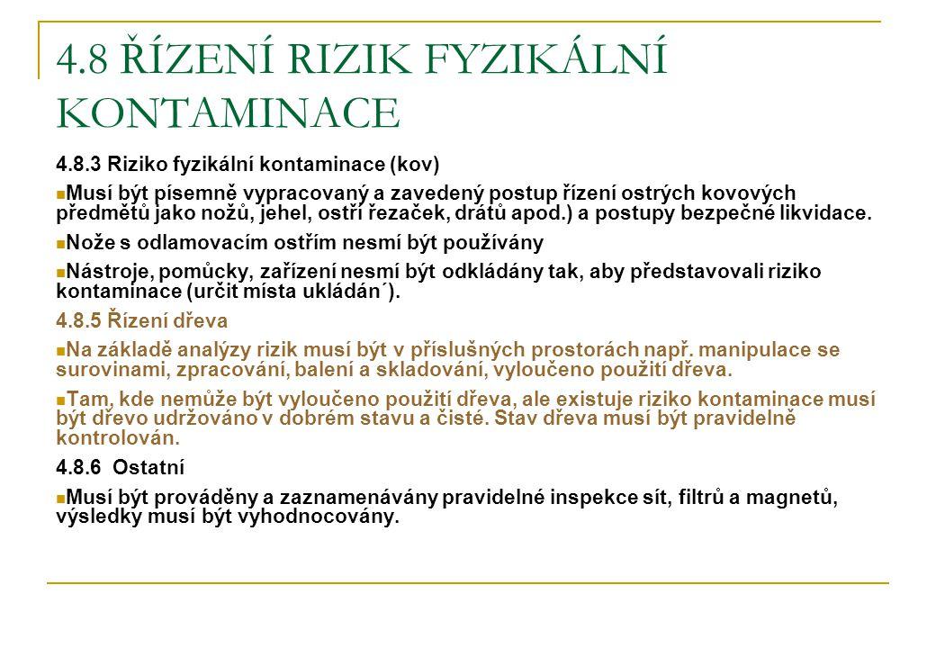 4.8 ŘÍZENÍ RIZIK FYZIKÁLNÍ KONTAMINACE 4.8.3 Riziko fyzikální kontaminace (kov) Musí být písemně vypracovaný a zavedený postup řízení ostrých kovových