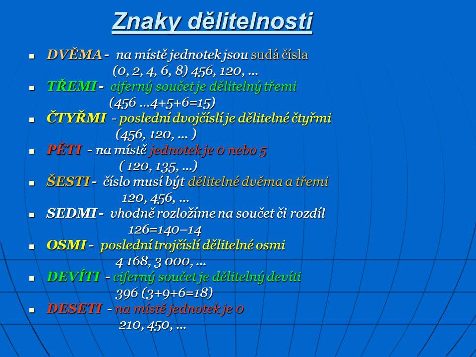 Znaky dělitelnosti DVĚMA - na místě jednotek jsou sudá čísla DVĚMA - na místě jednotek jsou sudá čísla (0, 2, 4, 6, 8) 456, 120,... (0, 2, 4, 6, 8) 45
