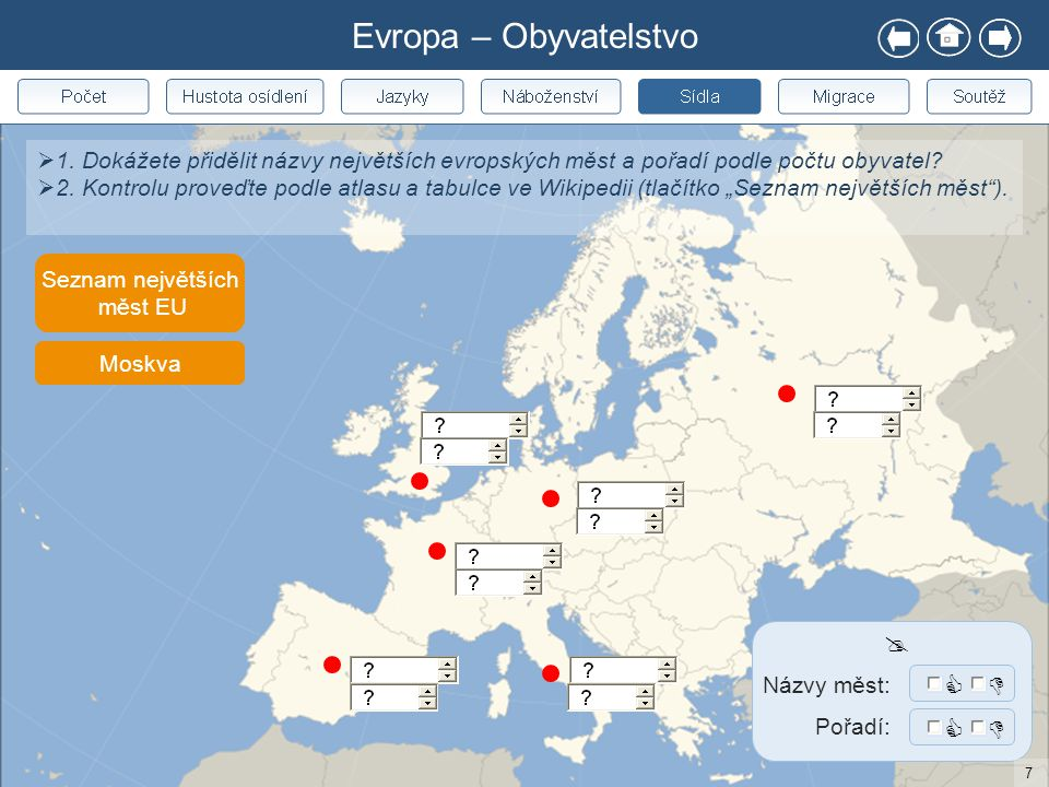 Evropa – Obyvatelstvo  1. Dokážete přidělit názvy největších evropských měst a pořadí podle počtu obyvatel?  2. Kontrolu proveďte podle atlasu a tab