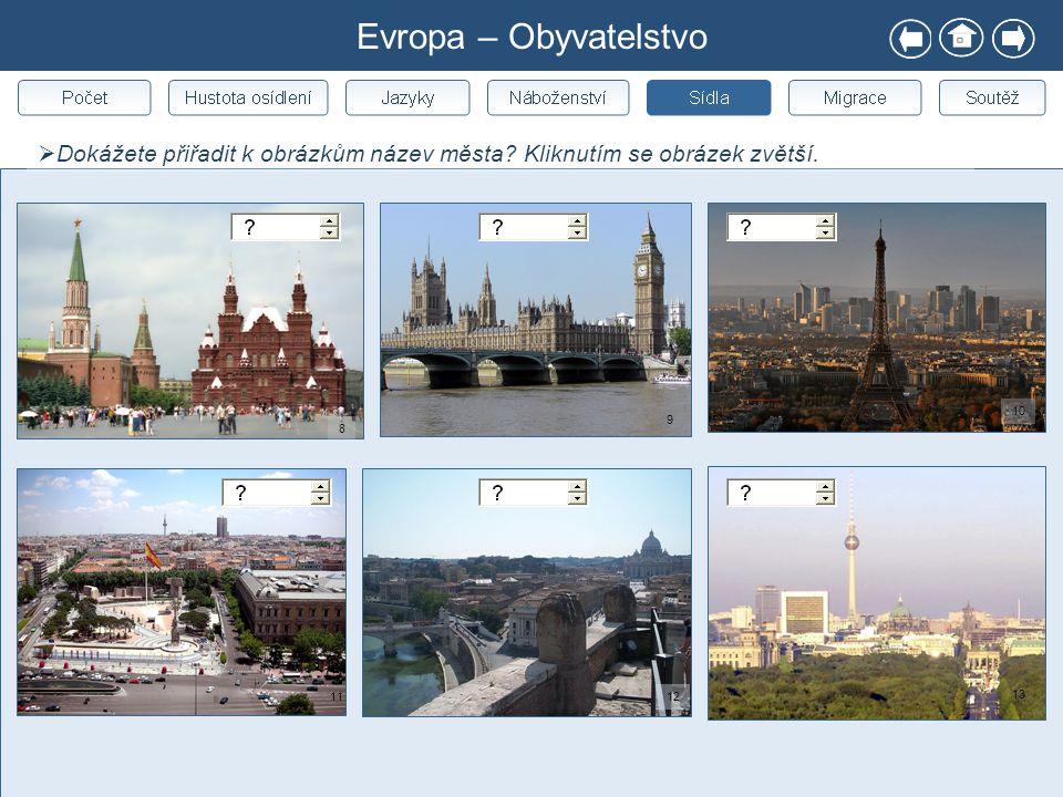 Evropa – Obyvatelstvo  Dokážete přiřadit k obrázkům název města? Kliknutím se obrázek zvětší. 8 9 10 1112 13