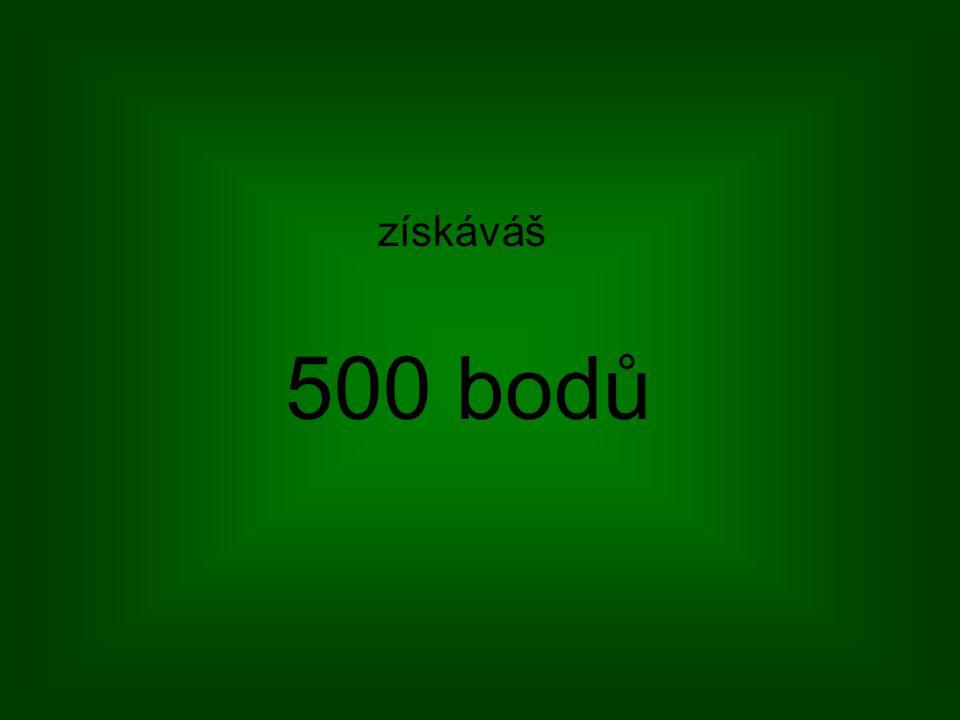 500 bodů získáváš